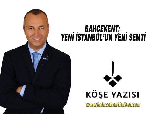 Bahçekent; Yeni İstanbul'un Yeni Semti!