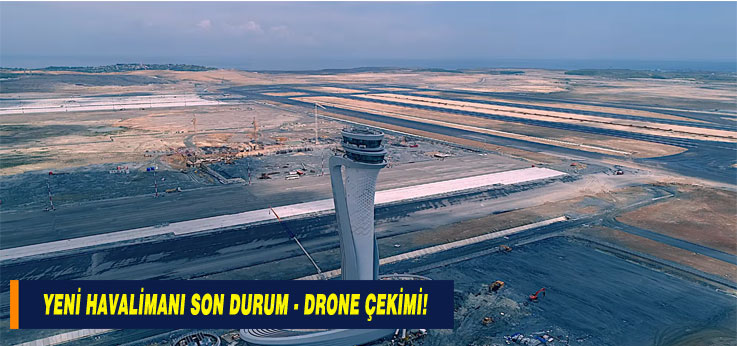 İstanbul Yeni Havalimanı Son Durum Drone Çekimi!