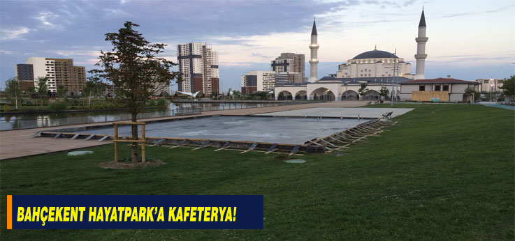 Bahçekent Hayatpark'a Kafeterya!