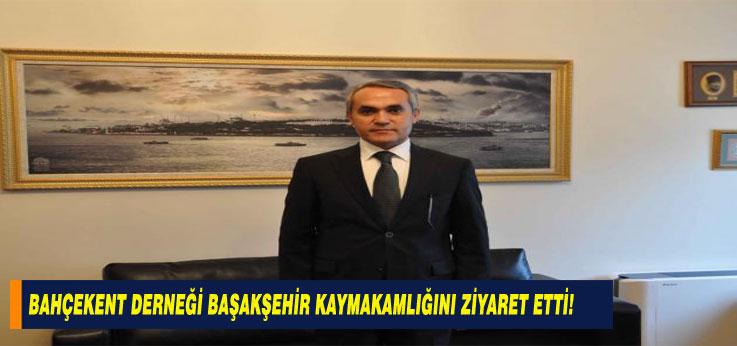 Bahçekent Derneği Başakşehir Kaymakamlığını Ziyaret Etti!